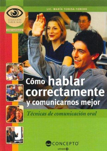 Como Hablar Correctamente y Comunicarnos Mejor: Tecnicas de Comunicacion Oral (Saber Mas / Know More)