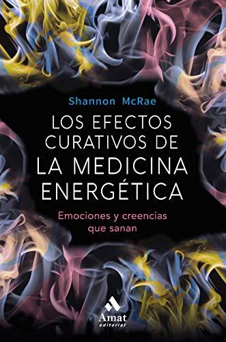 Los efectos curativos de la medicina energética: Emociones y creencias que sanan por Shannon  McRae