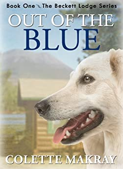 Out of the Blue (Beckett Lodge Series of Dog Stories - Book 1) by [Makray, Colette]