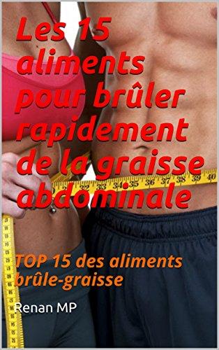 Couverture du livre Les 15 aliments pour brûler rapidement de la graisse abdominale: TOP 15 des aliments brûle-graisse