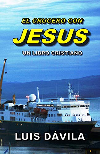 EL CRUCERO CON JESUS (UN LIBRO CRISTIANO nº 3) por Luis Dávila