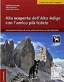 Alla scoperta dell'Alto Adige con l'amico più fedele. Escursioni a misura di cani, dalla Val Venosta alle Dolomiti. Con app