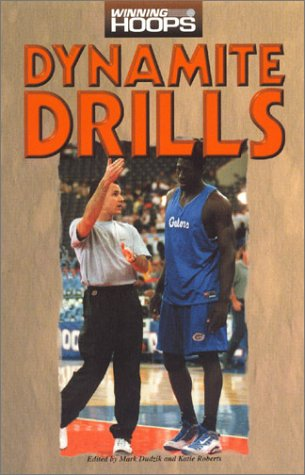 Dynamite Drills: From Successful Coaches at Every Level of Competition- : The Very Best Drills to Develop Player Skills and Keep Your Program Running in Top-Notch (Winning Hoops)