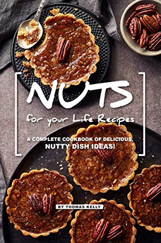NUTS for your Life Recipes: A Complete Cookbook of Delicious, Nutty Dish Ideas! (English Edition) (Peanut Nutty Butter)