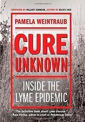 Cure Unknown: Inside the Lyme Epidemic by Pamela Weintraub (2008-07-01)
