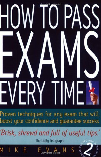 How To Pass Exams Every Time 2/E: Proven Techniques for Any Exam That Will Boost Your Confidence and Guarantee Success por Mike Evans