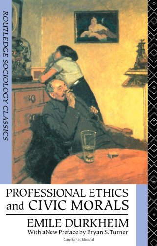 Professional Ethics and Civic Morals (Routledge Classics in Sociology): Written by Emile Durkheim, 1992 Edition, (2nd Edition) Publisher: Routledge [Paperback]