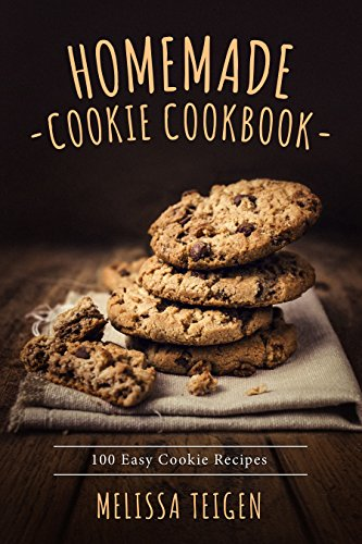 Homemade cookie cookbook: 100 Easy Cookie Recipes (English Edition)