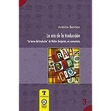 """La era de la traducción: """"La tarea del traductor"""" de Walter Benjamin, un comentario (T de traducción nº 3) (Spanish Edition)"""