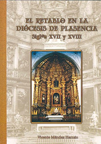 El retablo en la Diócesis de Plasencia. Siglos XVII y XVIII