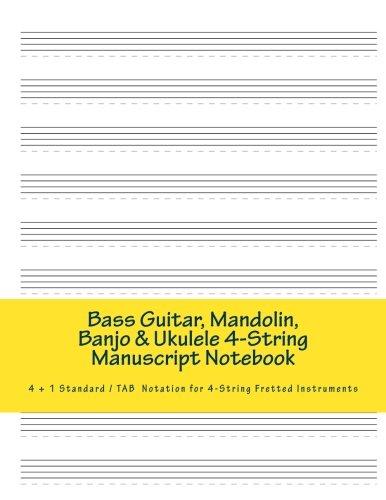 Bass Guitar, Mandolin, Banjo & Ukulele 4-String Manuscript Notebook: 4 + 1 Standard/ TAB Notation Book for 4-String Fretted Instruments