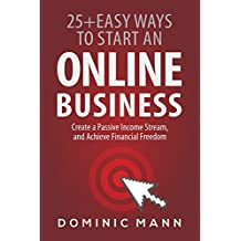 Passive Income: 25+ Easy Ways to Start an Online Business, Create a Passive Income Stream, and Achieve Financial Freedom - How to Start an Online Business and Make Money from Home