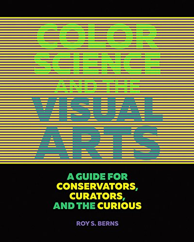 Color Science and the Visual Arts - A Guide for Conservations, Curators, and the Curious : A Guide for Conservations, Curators, and the Curious par Roy S. Berns