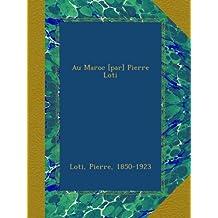 Au Maroc [par] Pierre Loti