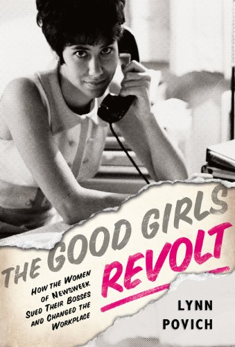the-good-girls-revolt-how-the-women-of-newsweek-sued-their-bosses-and-changed-the-workplace-english-
