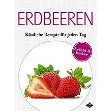 Erdbeeren: Köstliche Rezepte für jeden Tag (Lecker & leicht 13)