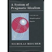 A System of Pragmatic Idealism, Volume III: Metaphilosophical Inquiries: Metaphilosophical Inquiries v. 3 (Princeton Legacy Library)