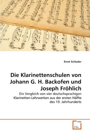 Die Klarinettenschulen von Johann G. H. Backofen und Joseph Fröhlich: Ein Vergleich von vier deutschsprachigen Klarinetten-Lehrwerken aus der ersten Hälfte des 19. Jahrhunderts