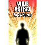Viaje Astral En 24 Horas - Guía Fácil Para Viajes Astrales Si Antes Nunca Lo Has Conseguido (Spanish Edition)