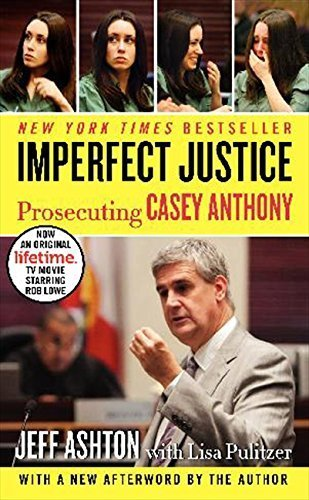Imperfect Justice: Prosecuting Casey Anthony by Jeff Ashton (2012-09-17)