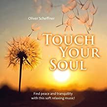 Touch your soul: Find peace and tranquility with this soft relaxing music!