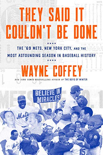 They Said It Couldn't Be Done: The '69 Mets, New York City, and the Most Astounding Season in Baseball History -