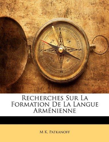 Recherches Sur La Formation de La Langue Armenienne par M K Patkanoff