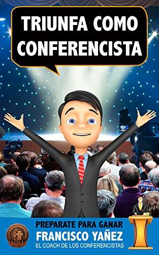 TRIUNFA COMO CONFERENCISTA: PREPÁRATE PARA GANAR por Francisco Yañez