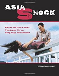 Asia Shock: Horror and Dark Cinema from Japan, Korea, Hong Kong, and Thailand by Patrick Galloway (2006-11-01)