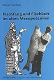 Fischfang und Fischkult im alten Mesopotamien - Dietrich Sahrhage