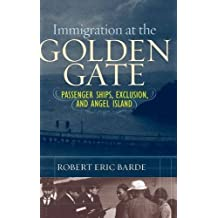 Immigration at the Golden Gate: Passenger Ships, Exclusion, and Angel Island by Robert Eric Barde (2008-03-30)