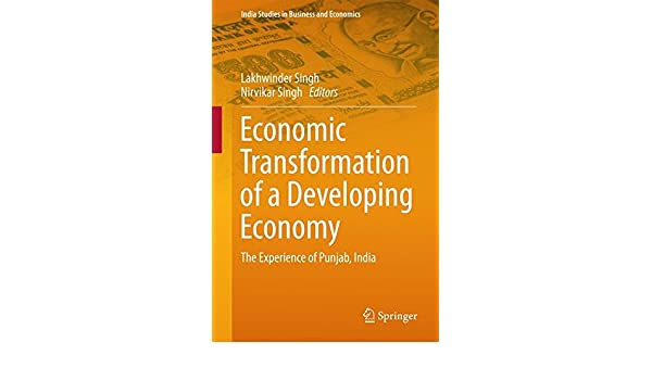 Economic transformation of a developing economy the experience of economic transformation of a developing economy the experience of punjab india india studies in business and economics amazon lakhwinder singh fandeluxe Image collections