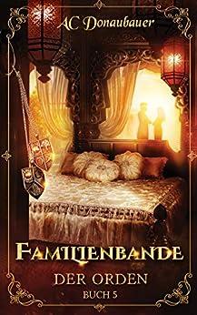 Familienbande: Der Orden - Buch 5 von [Donaubauer, A.C.]