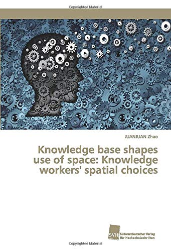 Knowledge base shapes use of space: Knowledge workers' spatial choices -