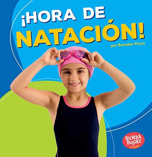 ¡hora de Natación! (Swimming Time!) (Bumba Books en Español: ¡Hora de deportes!/ Sports Time!) por Brendan Flynn