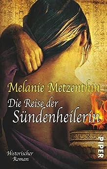 Die Reise der Sündenheilerin: Historischer Roman (Sündenheilerin-Reihe 2) von [Metzenthin, Melanie]