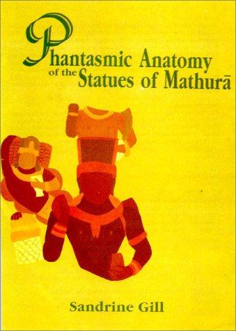 Phantasmic Anatomy of the Statues of Mathura por Gill Sandrine