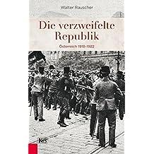 Die verzweifelte Republik: Österreich 1918–1922