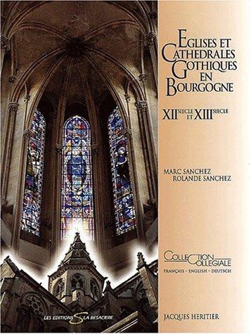 Eglises et cathédrales gothiques en Bourgogne XIIe siècle et XIIIe siècle. Edition trilingue français-anglais-allemand