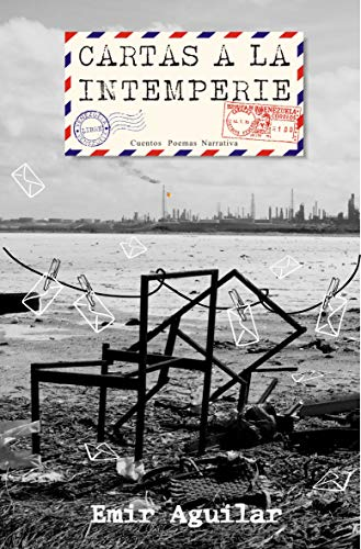 Cartas a la intemperie: Cuentos, Poemas y Narrativas por Emir Aguilar