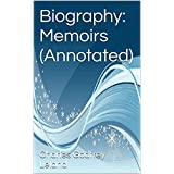 Biography: Memoirs (Annotated) (English Edition)