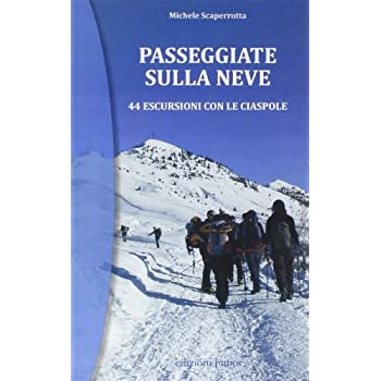Passeggiate Sulla Neve. 44 Escursioni Con Le Ciaspole