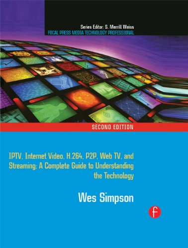 Video Over IP: IPTV, Internet Video, H.264, P2P, Web TV, and Streaming: A Complete Guide to Understanding the Technology