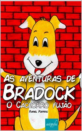 As Aventuras de Bradock: O Cachorro Fujão (Portuguese Edition) por Rafael Porfirio