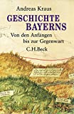 Geschichte Bayerns: Von den Anfängen bis zur Gegenwart - Andreas Kraus