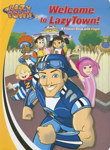 Welcome to Lazytown!: A Foldout Book with Flaps!