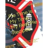 Pie Time Is My Time. My Best Pie Recipes: Pie Time Is My Time. My Best Pie Recipes.  24 Pie Recipes In All.  From my Firehouse Kitchen to yours. Enjoy!!! Keith W Curry