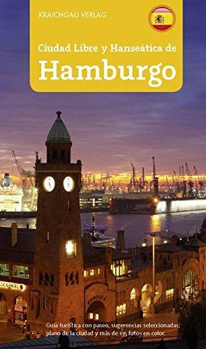 Stadtführer Hamburg - spanische Ausgabe, Ciudad Libre y Hanseática de Hamburgo: Guia turistica con paseo, sugerencias seleccionadas, plano de la ciudad y más de 135 Fotos en Color.