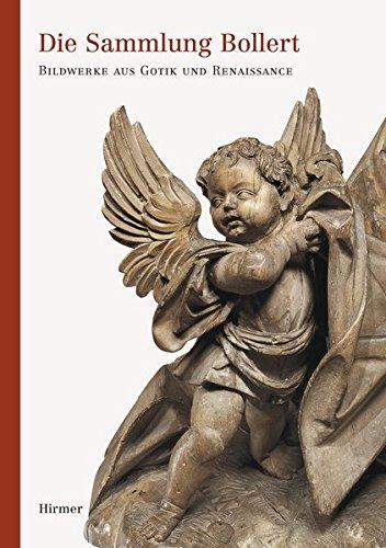 Die Sammlung Bollert: Bildwerke aus Gotik und Renaissance
