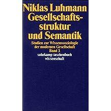 Gesellschaftsstruktur und Semantik: Studien zur Wissenssoziologie der modernen Gesellschaft. Band 3 (suhrkamp taschenbuch wissenschaft)
